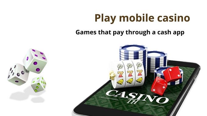 Play mobile casino games that pay through a cash app