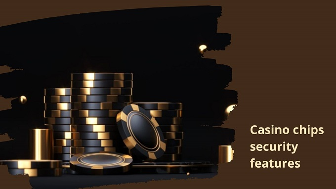 What are the casino chips security features?