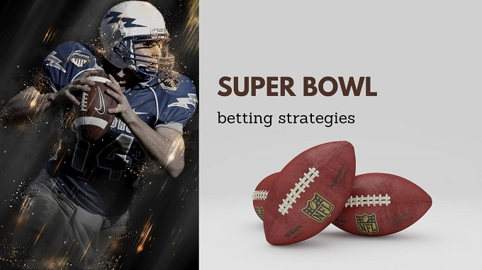 What are the betting strategies that you can make on the Super Bowl?