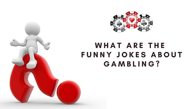 What are the funny jokes about gambling?