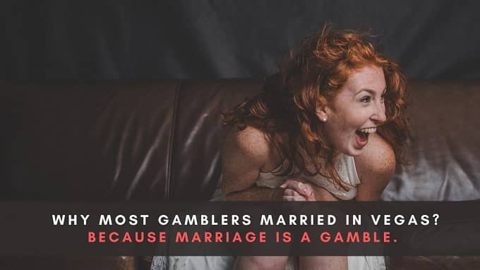 Why most gamblers married in Vegas?